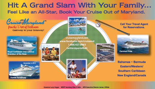 Cruise Maryland - Colorful Baseball-themed Image – Hit a Grand Slam with your Family… Feel like an All-Star, Book your Cruise out of Maryland! With images of gorgeous destinations, fun activities, stately cruise ships – Royal Caribbean International Grandeur of the Seas and Carnival Pride, and the Cruise Maryland Terminal just off I-95 in Locust Point, Sailing weekly from Baltimore to the Bahamas, Bermuda, the Caribbean, and New England/Canada